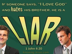 1 John 4:20 The May Who Loves God But Hates His Brother Is A Liar (green)