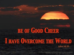 John 16:33 Be Of Good Cheer I Have Overcome The World red