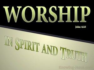 John 4:23 Worship In Spirit And Truth sage