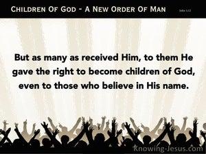 John 1:12 New Order Of Man (devotional)09:28 (beige)