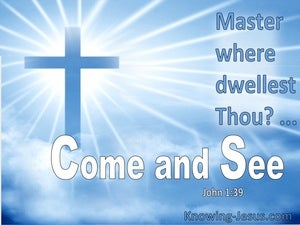 John 1:39 Master Where Dwellest Thou. Come And See (utmost)06:12