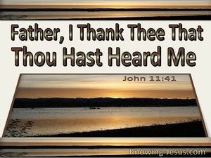 John 11:41 Father I Thank Thee That Thou Heard Me (utmost)08:09