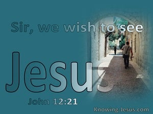 John 12:21 We Wish To See Jesus (aqua)