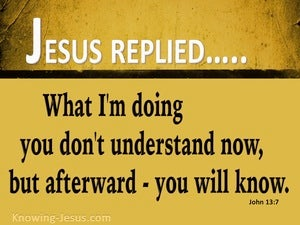 John 13:7 What I Am Doing You Don't Understand (black)