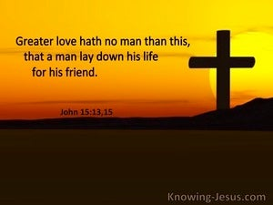 John 15:13 Greater Love Hath No Man That This That A Man Lay Down His Life For His Friend (utmost)06:16
