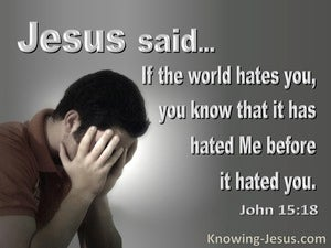 John 15:18 If The World Hates You It Hated Me First (gray)