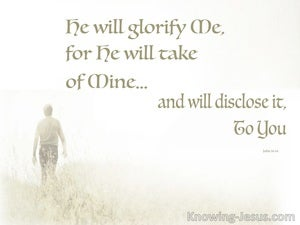 John 16:14 He Will Disclose It To You (sage)