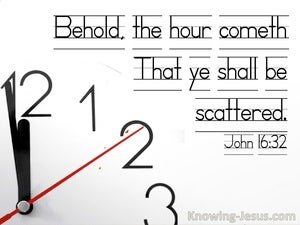 John 16:32 Behold The Hour Cometh That Ye Shall Be Scattered (utmost)04:04