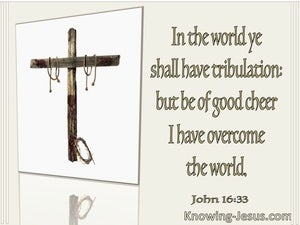 John 16:33 Be Of Good Cheer I Have Overcome The World (utmost)08:02