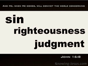 John 16:8  Convict The World Of Sin.Righteousness, Judgement (black)