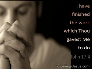 John 17:4 I Have Finished The Work Thou Gave Me To Do (utmost)09:13