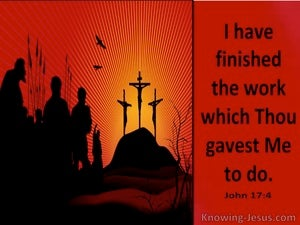 John 17:4 I Have Finished The Work You Gave Me To do (utmost)11:21