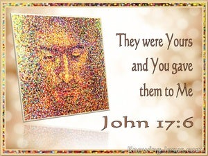 John 17:6 They Were Yours And You Gave Them To Me (utmost)09:04