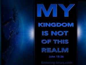 John 18:36 My Kingdom Is Not Of This Realm (black)