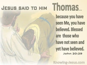John 20:29 Because You Have Seen You Believe :Blessed Are Those Who Have Not Seen Yet Believe (beige)