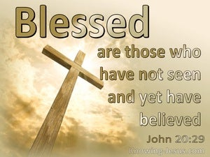 John 20:29 Blessed Are Those Who Have Not Seen And Yet Believed (sage)