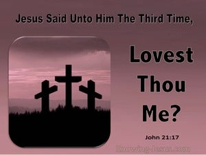 John 21:17 Jesus Said To Him The Third Time Lovest Thou Me (utmost)03:02