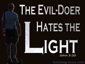John 3:20 The Evil Doer Hates The Light (black)