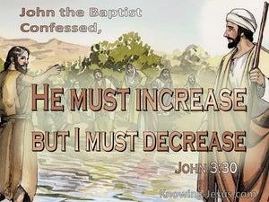 John 3:30 He Must Increase But I Must Decrease (brown)