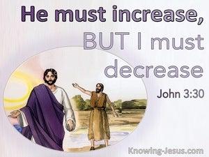 John 3:30 He Must Increase But I Must Decrease (purple)