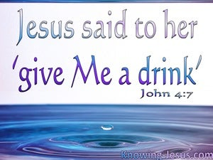 John 4:7 Jesus Said Give Me A Drink (white)