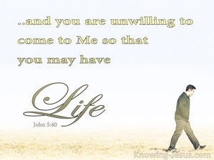 John 5:40 You Are Unwilling To Come To Me For Life (white)