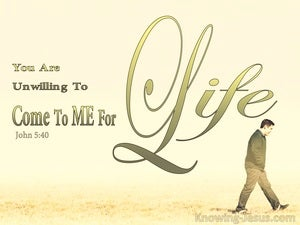 John 5:40 You Are Unwilling To Come To Me For Life (yellow)