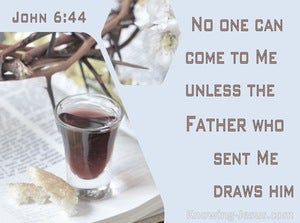 John 6:44 No One Can Come To Me Unless The Father Draws Him (brown)