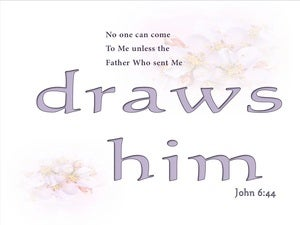 John 6:44 No One Can Come Unless The Father Draws Him (white)