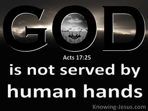 Acts 17:25 God Is Not Served By Human Hands (black)