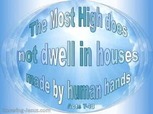 Acts 7:48 God Does Not Dwell In Houses Made By Man (blue)