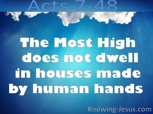 Acts 7:48 God Does Not Dwell In Houses (white)