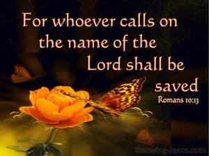 Romans 10:13 Whoever Calls On The Name Of The Lord brown