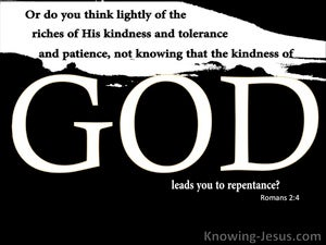 Romans 2:4 Do You Think Lightly Of Gods Kindness (black)