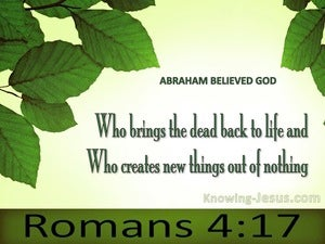 Romans 4:17 God Who Gives Life To The Dead (green)