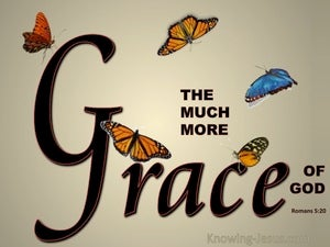 Romans 5:20 The Much More Grace Of God (beige)