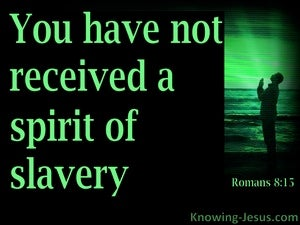 Romans 8:15 Not The Spirt of Slavery and Fear green