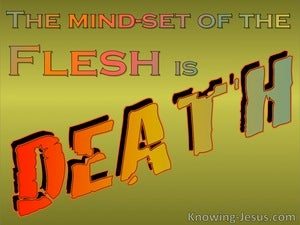 Romans 8:6 The Mindset Of The Flesh Is Death sage