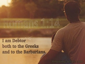 Romans 1:14 I Am Debtor Both To The Greek And To The Barbarians (utmost)07:15
