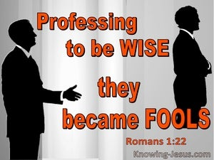 Romans 1:22 Professing To Be Wise They Became Fools (gray)