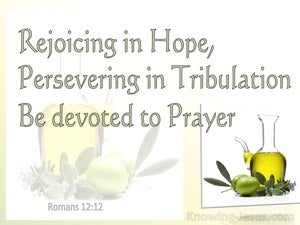 Romans 12:12 Rejoicing In Hope, Persevering In Tribulation, Devoted To Prayer (white)