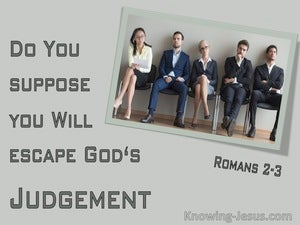 Romans 2:3 Do You Suppose You Will Escape Gods Judgement (sage)