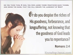 Romans 2:4 The Goodness Of God Leads To Repentance (white)