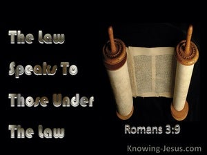 Romans 3:19 The Law Speaks To Those Under The Law (black)