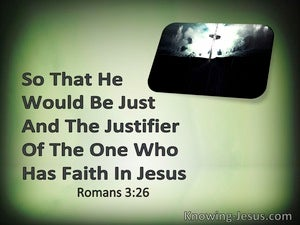 Romans 3:26 He Is The Justifier Of The One Who Has Faith In Jesus (green)