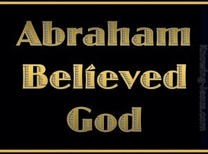 Romans 4:3 Abraham Believed God And It Was Credited To Him As Righteousness (gold)