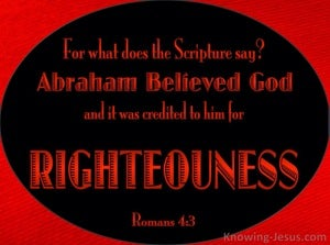 Romans 4:3 Abraham Believed God And It Was Credited To Him As Righteousness (maroon)