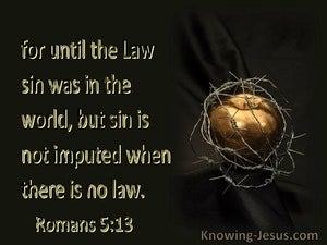 Romans 5:13 Until The Law Sin Was In The World (black)