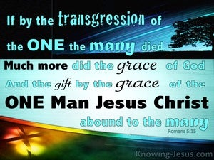 Romans 5:15 The Transgressions Of One And the Grace Of One (aqua)