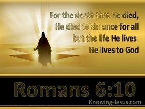 Romans 6:10 He Died To Sin Once For All (gold)